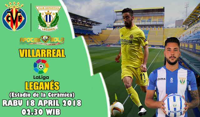 Prediksi Villarreal vs Leganes 18 April 2018