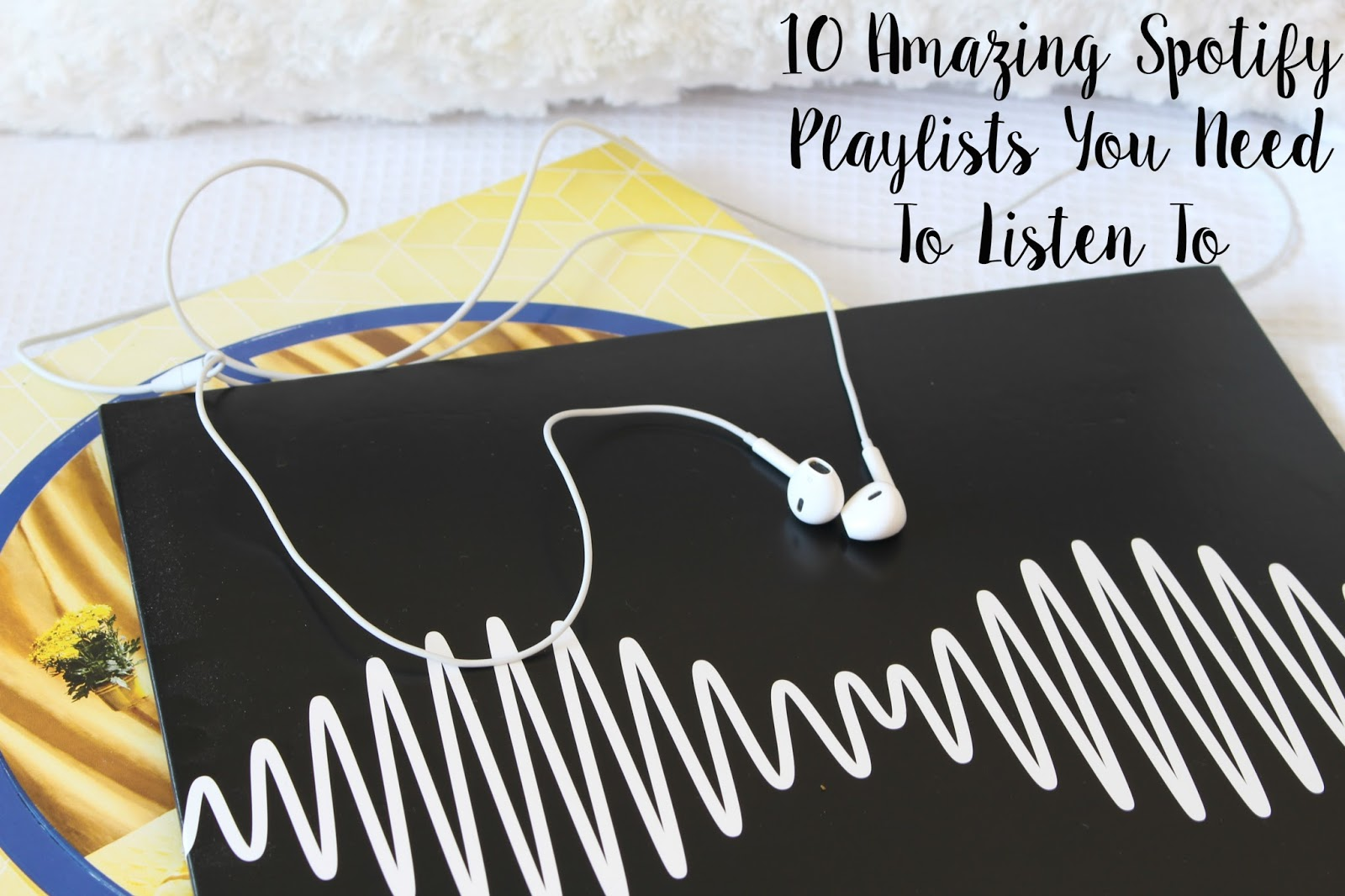 10 Amazing Spotify Playlists You Need To Listen To music blogger top 10