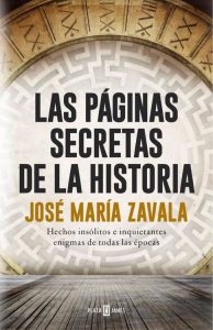 Las paginas secretas de la historia, Jose Maria Zavala
