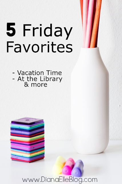 Five Friday Favorites - Vacation time, What we did at the library and more!