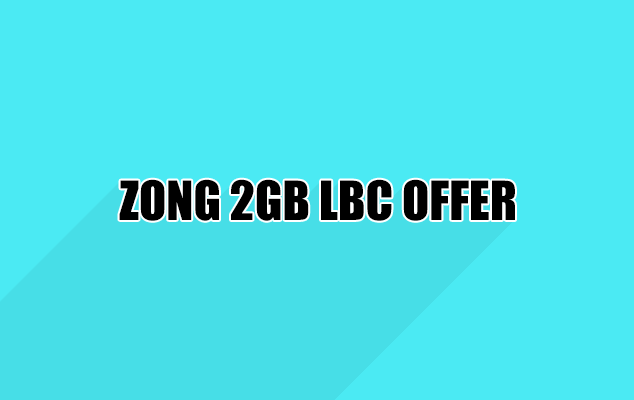 Zong Weekly 2GB LBC Offer 2018