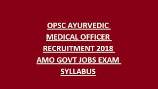 OPSC AYURVEDIC MEDICAL OFFICER RECRUITMENT 2018 AMO GOVT JOBS EXAM SYLLABUS