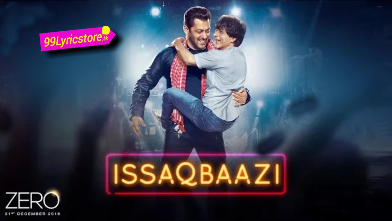 New Movie Zero movie Song Lyrics, Zero movie Song Lyrics 2018, Bollywood movies Zero Song Lyrics, Shahrukh Khan Zero movie Song issaqbaazi Song Lyrics, Salman Khan Song Lyrics,