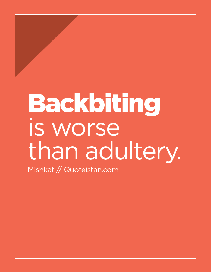 Backbiting is worse than adultery.