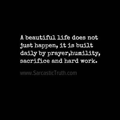 a beautiful life does not just happen it is built daily by prayer humility sacrifice and hard work