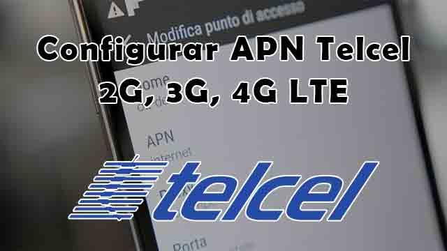 configurar APN Telcel para red 2G, 3G, 4G LTE México
