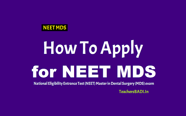 how to apply for neet mds 2019? neet mds 2019 registration begins @ nbe.edu.in,neet mds exam date,neet mds online application forms,neet mds exam pattern