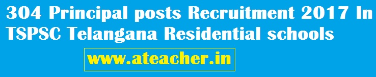 304 Principal posts Recruitment 2017 In TSPSC Telangana Residential schools (TS REIS)