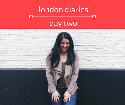 London Diaries: Day Two