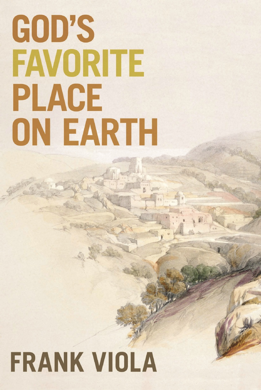 Frank A. Viola-God's Favorite Place On Earth-