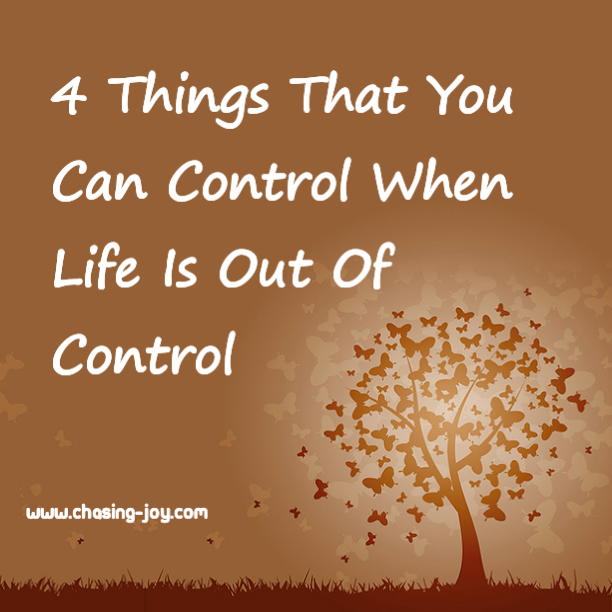4 Things That You Can Control When Life is Out of Control by Chasing Joy