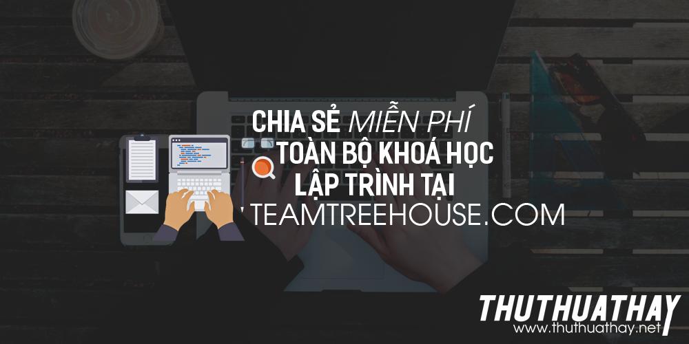 Chia sẻ miễn phí toàn bộ khoá học lập trình tại teamtreehouse.com