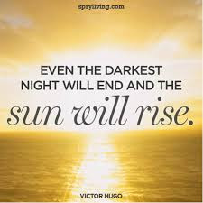 quotes about positive thinking: even the darkest night will end and the sun will rise.