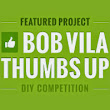Adventures In Creating: Bob Villa's Thumbs Up Competition