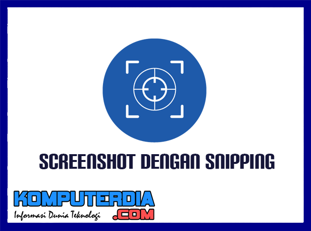 Cara Mudah Mengambil Gambar Screenshot komputer / Laptop Dengan Snipping Tool
