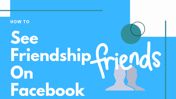 How To See Friendship On Facebook App<br/>