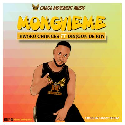 Kwaku Changes Ft Dragon De Kay – Mongyae Me (Prod by Lazzy Beatz)