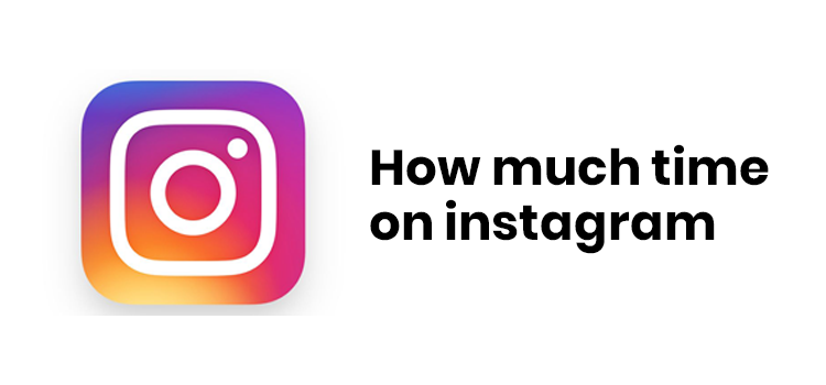 How Much time on Instagram