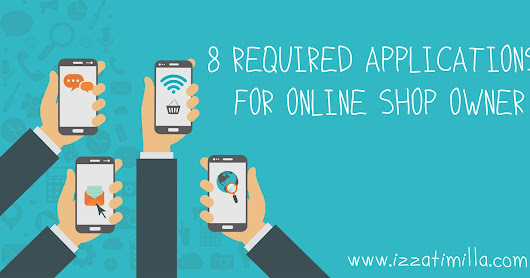 8 APLIKASI WAJIB UNTUK PEMILIK TOKO ONLINE (8 REQUIRED APPLICATIONS FOR ONLINE SHOP OWNER)