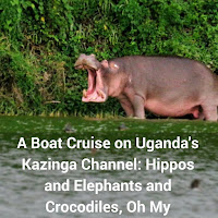 A Boat Cruise on Uganda's Kazinga Channel: Hippos and Elephants and Crocodiles, Oh My