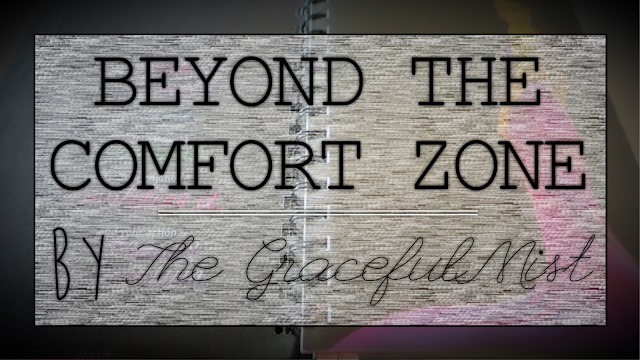 Beyond the Comfort Zone, Sharing a Part of Me by @TheGracefulMist (Read at www.TheGracefulMist.com)
