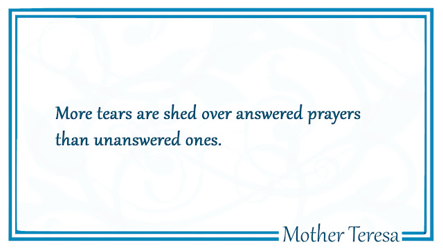More tears are shed over answered prayers than unanswered ones Mother Teresa Quotes