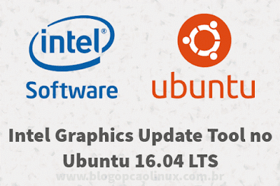 Intel Graphics Update Tool no Ubuntu 16.04 LTS