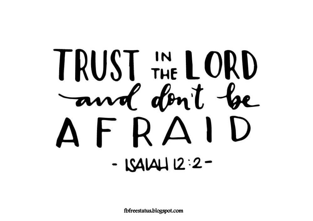 Trust in the lord and don't be afraid.