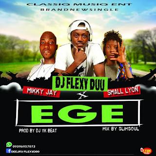 DJ FLEXYDUU -- EGE  Ft. MIKKY J & SMALL LYON