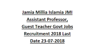 Jamia Millia Islamia JMI Assistant Professor, Guest Teacher Govt Jobs Recruitment Notification 2018 Last Date 23-07-2018