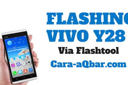 Cara Flash Vivo Y28 via Flashtool Dijamin Sukses 100%
