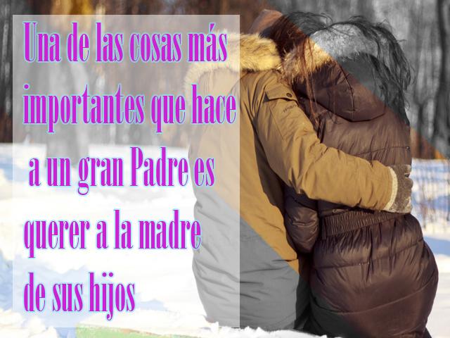 Una de las cosas más importantes que hace a un gran Padre es querer a la madre de sus hijos