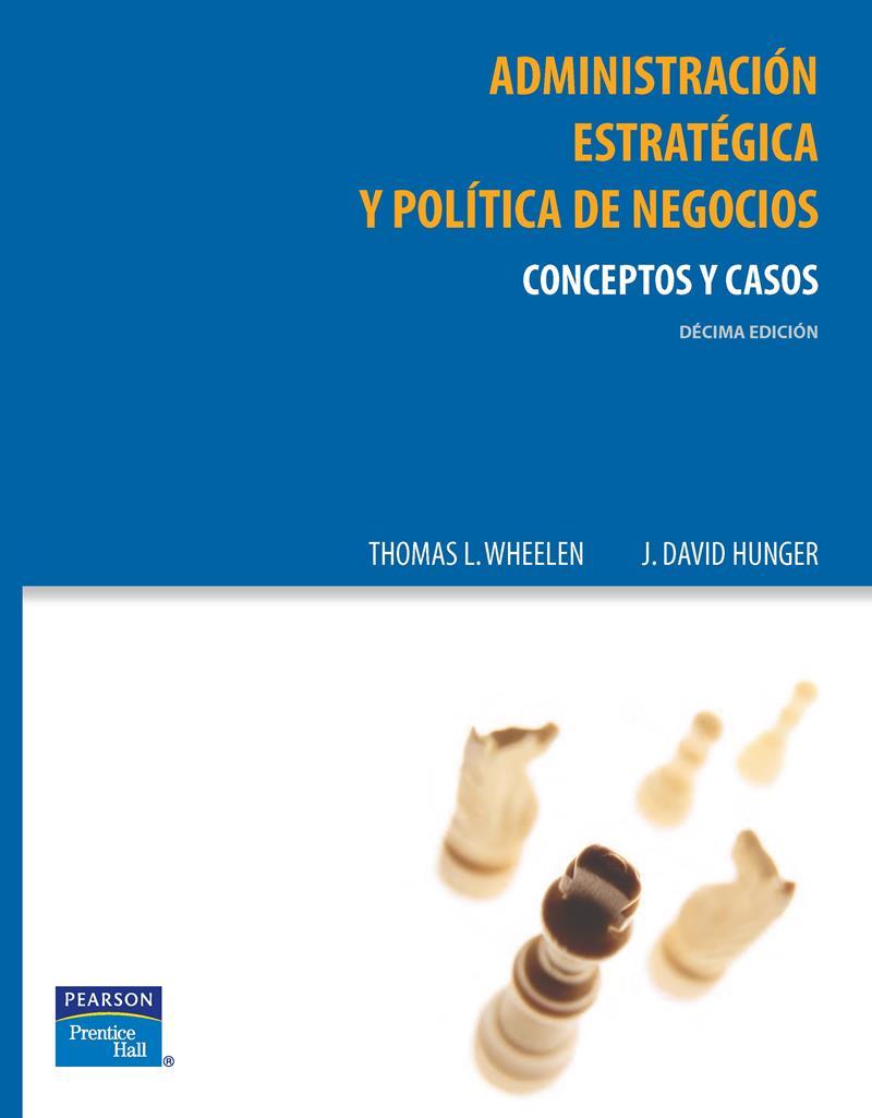 Administración estratégica y política de negocios, 10ma Edición – Thommas y Hunger