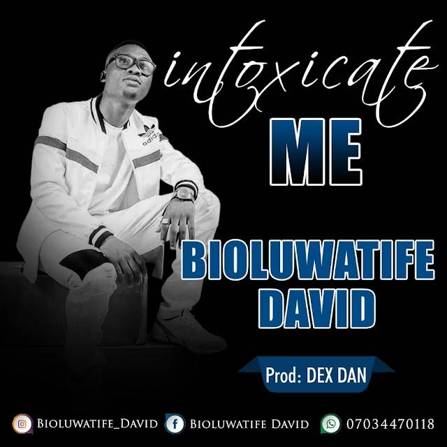 New Music: Intoxicate Me By Boluwatife David || @Benmagradio