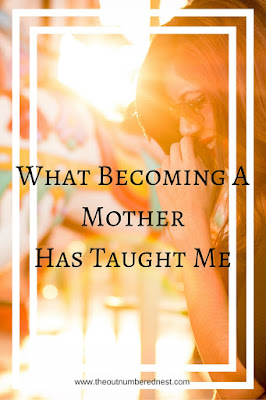 What Becoming A Mother Taught Me- The Outnumbered Nest