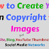 How to Create Your Own Copyright free Images for Website,Blog,YouTube and Social Media Networks?