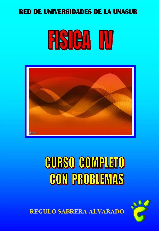Física IV: Curso completo con problemas – Régulo A. Sabrera Alvarado
