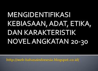 MENGIDENTIFIKASI KEBIASAAN, ADAT, ETIKA, DAN KARAKTERISTIK NOVEL ANGKATAN 20-30