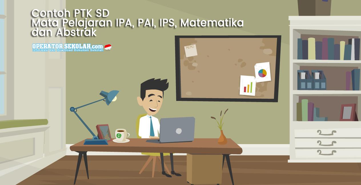 Contoh PTK SD Mata Pelajaran IPA, PAI, IPS, Matematika dan Abstrak