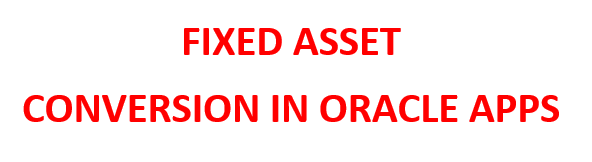 Oracle Application's Blog: Fixed Assets conversion in oracle apps r12