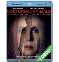 ANIMALES NOCTURNOS (2016) FULL 1080P HD MKV ESPAÑOL LATINO