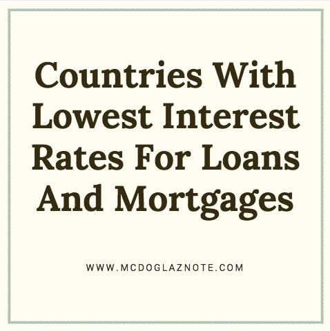 Countries With Lowest Interest Rates For Loans And Mortgages