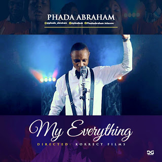 [VIDEO] Phada Abraham - My Everything ||@phadaabraham