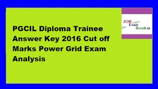 PGCIL Diploma Trainee Answer Key 2016 Cut off Marks Power Grid Exam Analysis