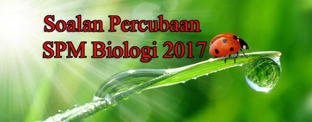 Soalan Percubaan SPM Biologi 2017