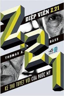 Điệp Viên Z.21 Kẻ Thù Tuyệt Vời Của Nước Mỹ - Thomas A. Bass