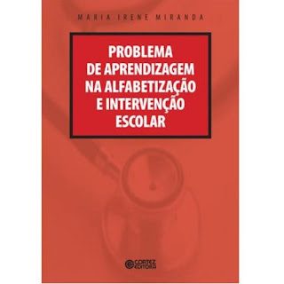Problema de Aprendizagem na Alfabetização e Intervenção Escolar | Maria Irene Miranda