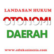Landasan  Hukum Penerapan Otonomi Daerah di Indonesia Beserta Penjelasannya Terlengkap
