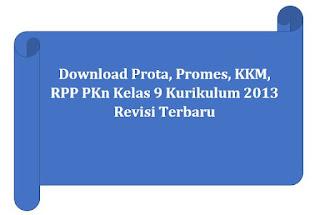 Assalamualaikum wa rahmatullahi wa barakaatuh √ Prota, Promes, KKM, RPP PKn Kelas 9 Kurikulum 2013 Revisi Terbaru