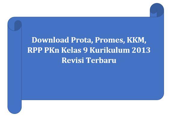 √ Prota, Promes, Kkm, Rpp Pkn Kelas 9 Kurikulum 2013 Revisi Terbaru